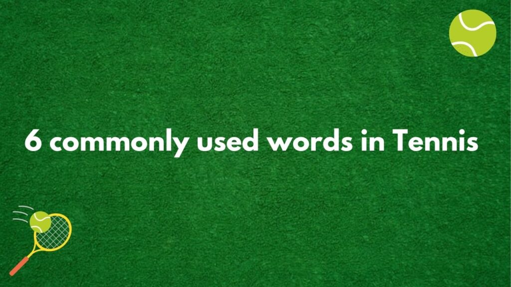 6 commonly used tennis words