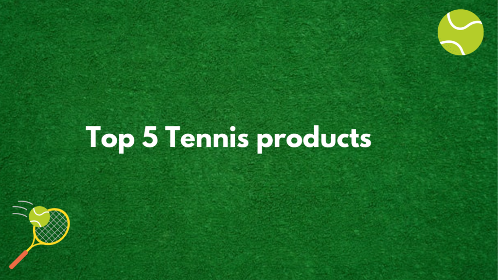 top 5 tennis products